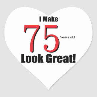 I Make 75 Years old Look Great! Heart Sticker