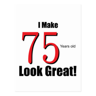 I Make 75 Years old Look Great! Postcard