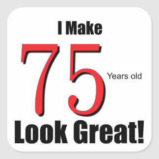 I Make 75 Years old Look Great! Square Sticker