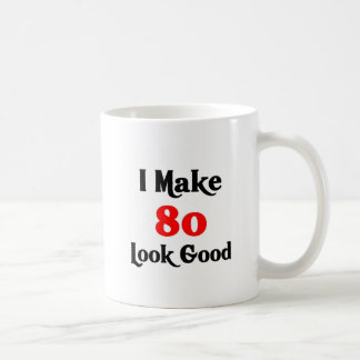 I make 80 look good coffee mug