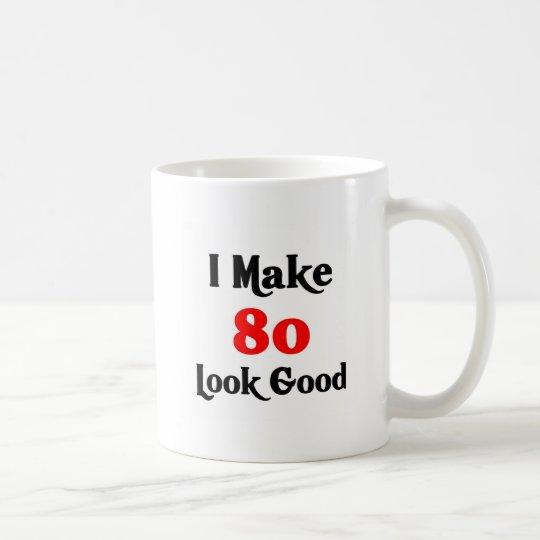 I make 80 look good coffee mug