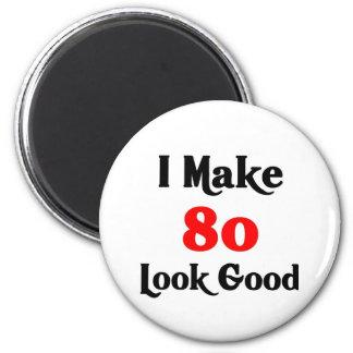 I make 80 look good refrigerator magnets
