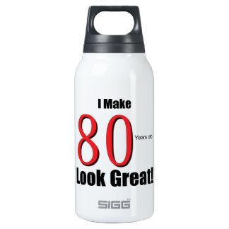 I Make 80 Years Old Look Great! 10 Oz Insulated SIGG Thermos Water Bottle