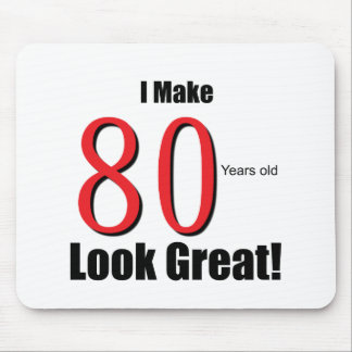 I Make 80 Years Old Look Great! Mouse Pad