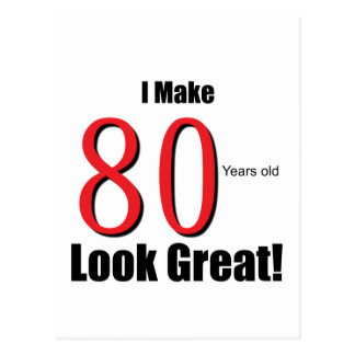 I Make 80 Years Old Look Great! Postcard