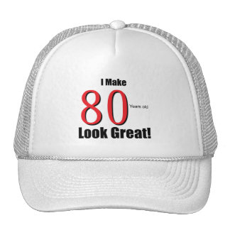 I Make 80 Years Old Look Great! Trucker Hat