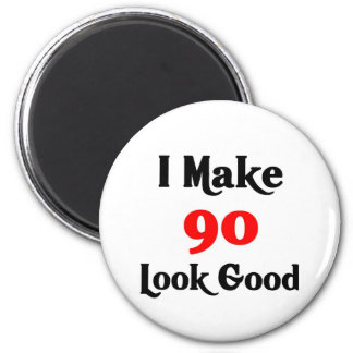 I make 90 look good refrigerator magnets