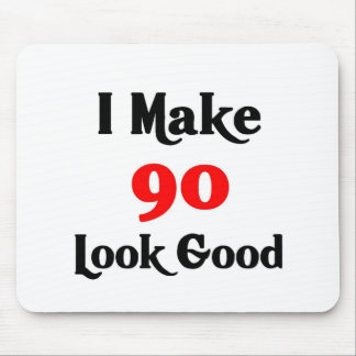 I make 90 look good mouse pad
