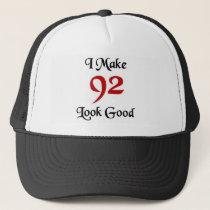 I make 92 look good trucker hat