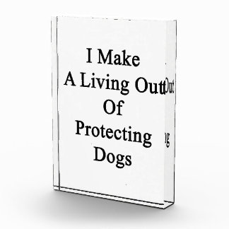 I Make A Living Out Of Protecting Dogs Awards