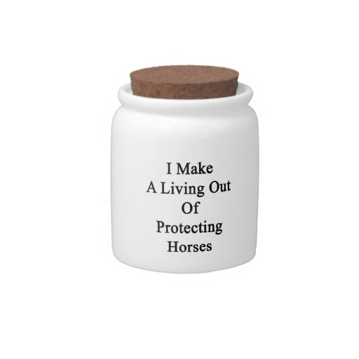 I Make A Living Out Of Protecting Horses Candy Jar