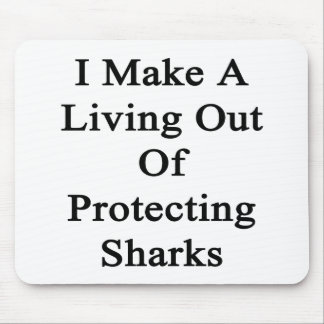 I Make A Living Out Of Protecting Sharks Mouse Pads