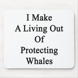 I Make A Living Out Of Protecting Whales Mouse Pads