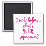 I Make Babies...What's Your Superpower? 2 Inch Square Magnet