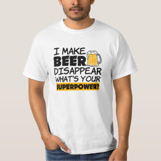 I Make Beer Disappear Funny Superpower Shirt at Zazzle