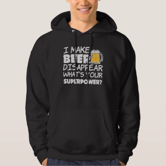 I Make Beer Disappear Funny what's your superpower Hooded Pullovers