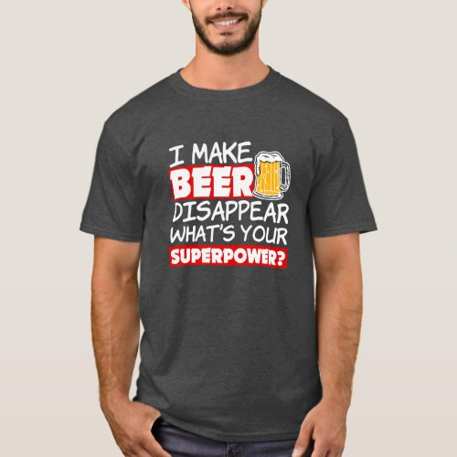 I Make Beer Disappear Funny whats your superpower T_Shirt
