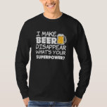 I make beer disappear, What's our super power? Tshirts