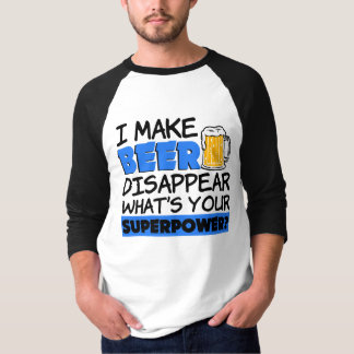 I Make Beer Disappear what's your superpower funny Tee Shirt