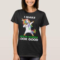 I Make Bipolar Disorder Look Good T-Shirt