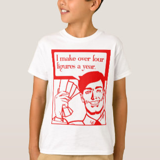 I make concerning four figures a year! T-Shirt
