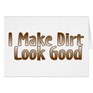I Make Dirt Look Good Card