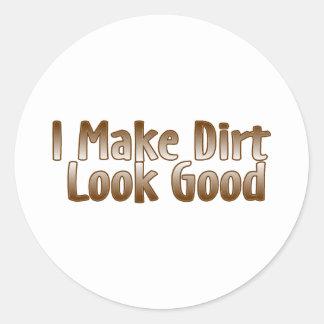I Make Dirt Look Good Classic Round Sticker