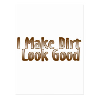 I Make Dirt Look Good Postcard