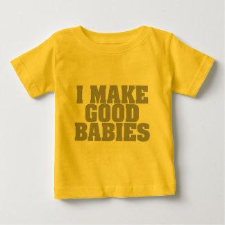 I Make Good Babies Baby T-Shirt