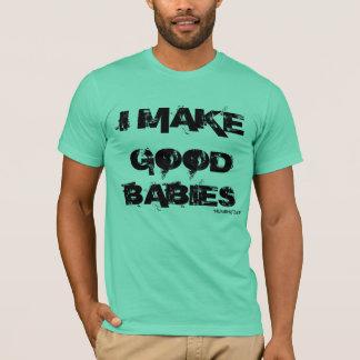 """I MAKE, GOOD, BABIES, """"NUMBNUTS69"""" T-Shirt"""
