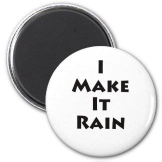 I Make It Rain Magnet
