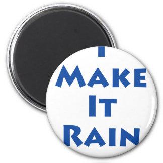 I Make It Rain! Magnet