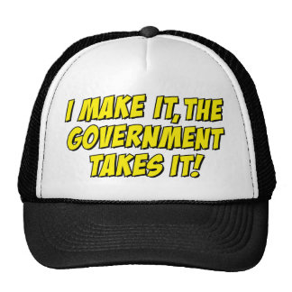 I Make It,The Government Takes It! Hat