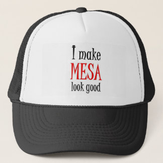 I make Mesa look good Trucker Hat