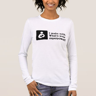 I make milk. What's your superpower? Long Sleeve T-Shirt
