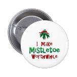I Make Mistletoe Worthwhile Button