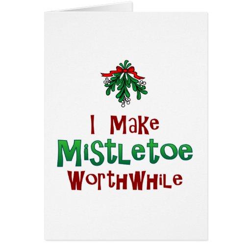 I Make Mistletoe Worthwhile Cards