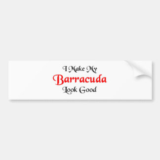 I make my Barracuda Look good Bumper Sticker