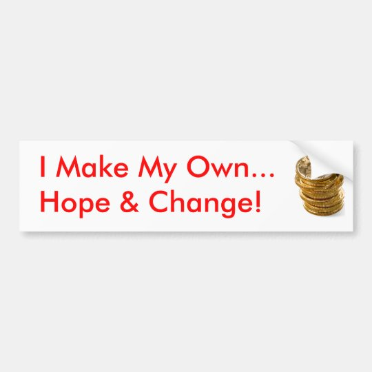 I Make My Own Hope & Change Bumper Sticker