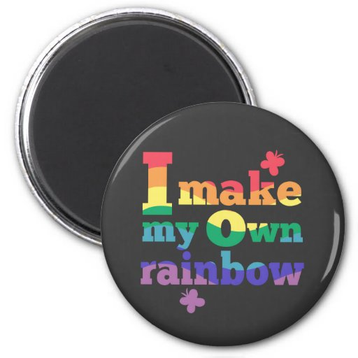 """I make my own rainbow"" colorful message Magnet"