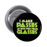 I make Passes at boys who wear glasses Buttons