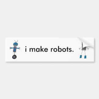I Make Robots Bumper Sticker