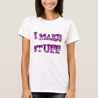 I MAKE STUFF T-Shirt