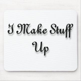 I make stuff up mouse pads