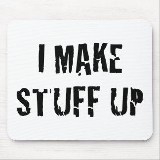 I Make Stuff Up Mousepads