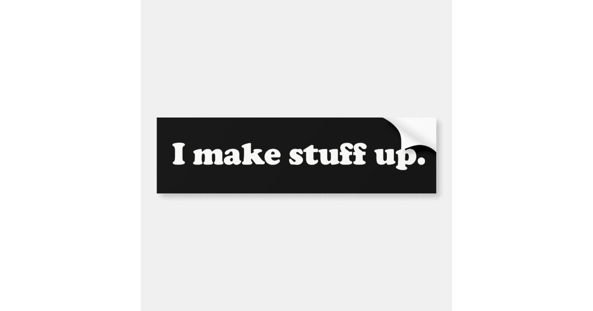 I make stuff up pathelogical liar lying face bumper sticker zazzle com