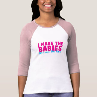I make the babies he mows the lawn T-Shirt