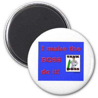 I Make the BOSS do it Magnet