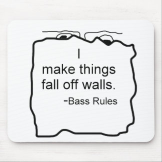 I make things fall off walls. Bass rules! Bassist Mouse Pads