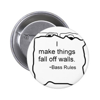 I make things fall off walls. Bass rules! Bassist Pinback Button